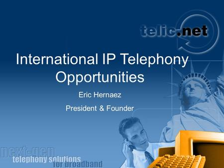 International IP Telephony Opportunities Eric Hernaez President & Founder.