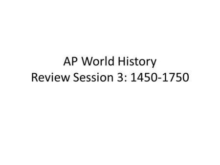 AP World History Review Session 3: 1450-1750. European Black Death.