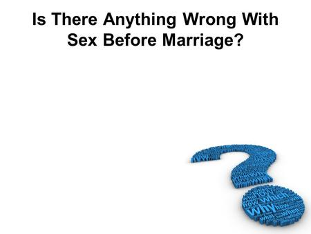 Is There Anything Wrong With Sex Before Marriage?