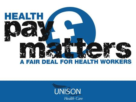 A FAIR DEAL FOR HEALTH WORKERS The multi-year proposed agreement Contents: Context Negotiations The agreement UNISON policy.