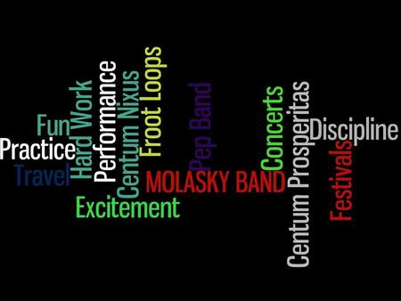 Molasky Bands Music – A Definition (this is the stuff that appears on tests!!) Music - ORGANIZED SOUND (Yeah, thats it…..nothing else!!!) ORGANIZED.