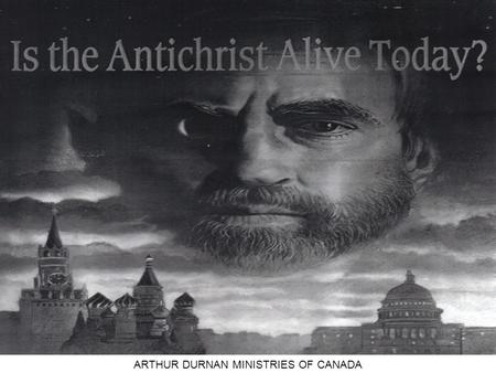 ARTHUR DURNAN MINISTRIES OF CANADA. WHO IS THE ANTICHRIST? HIS ORIGEN – HIS DESTINY JEWISH OR GENTILE? WHEN WILL HE APPEAR ON THE WORLD SCENE? DOES.