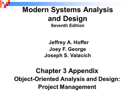Chapter 3 Appendix Object-Oriented Analysis and Design: Project Management Modern Systems Analysis and Design Seventh Edition Jeffrey A. Hoffer Joey F.