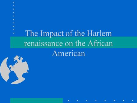 The Impact of the Harlem renaissance on the African American.