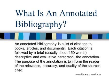 What Is An Annotated Bibliography? An annotated bibliography is a list of citations to books, articles, and documents. Each citation is followed by a brief.