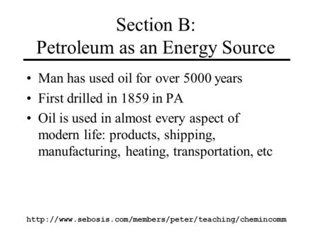 Section B: Petroleum as an Energy Source Man has used oil for over 5000 years First drilled in.