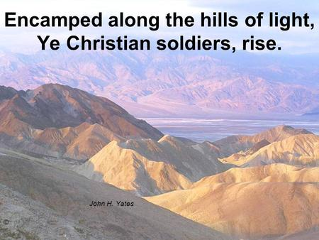 Encamped along the hills of light, Ye Christian soldiers, rise.
