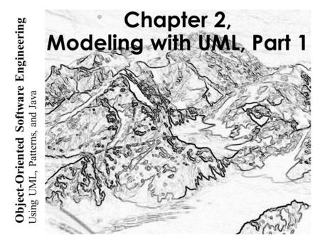 Using UML, Patterns, and Java Object-Oriented Software Engineering Chapter 2, Modeling with UML, Part 1.