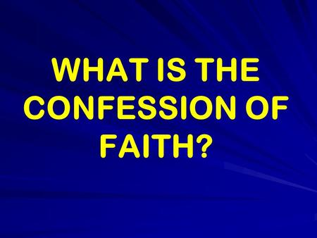 WHAT IS THE CONFESSION OF FAITH?. SALVATIONVSOBEDIENCE.