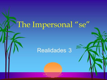 The Impersonal se Realidades 3 The Impersonal se l In English we often use they, you, one, or people in an impersonal or indefinite sense meaning people.