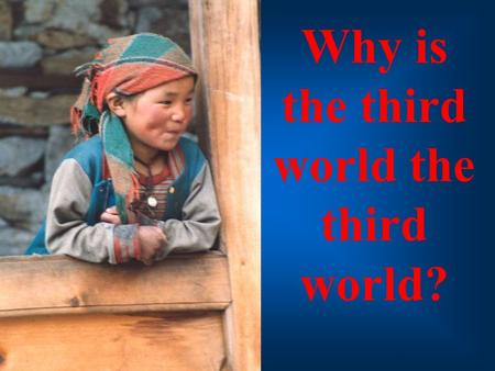 Why is the third world the third world?. 1 DEFINING THE THIRD WORLD Kilifi, Kenya.