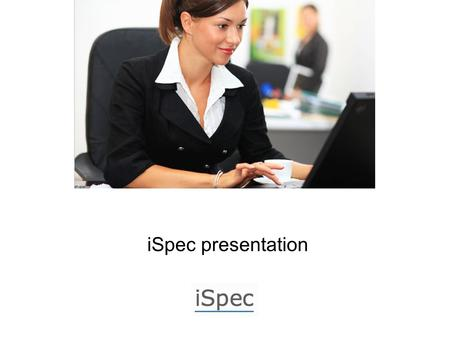 ISpec presentation. A revolution in Tender, Bid and Contract Management Systems Company background.