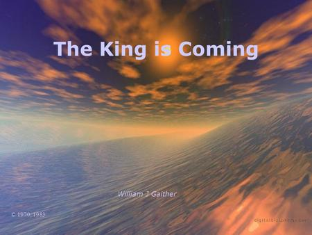 The King is Coming William J Gaither © 1970, 1983.