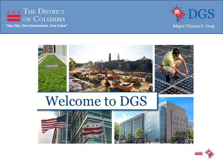 Mayor Vincent C. Gray. In October of 2011, DGS assumed the functions and responsibilities of the Department of Real Estate Services (DRES), Office of.