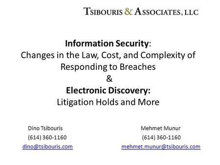 Dino Tsibouris Mehmet Munur (614) 360-1160 (614) 360-1160 Information Security: Changes in the Law, Cost,