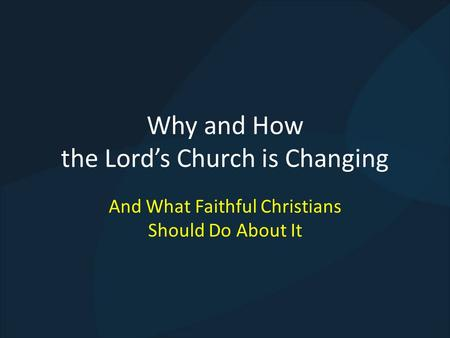 Why and How the Lords Church is Changing And What Faithful Christians Should Do About It.