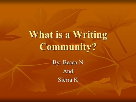 What is a Writing Community? By: Becca N And Sierra K.