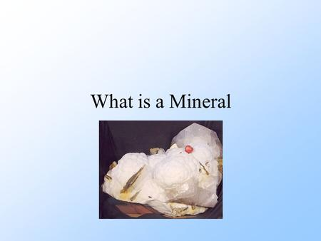 What is a Mineral. What is a Mineral? A mineral is a naturally occurring, inorganic solid with a specific chemical composition and a definite crystalline.