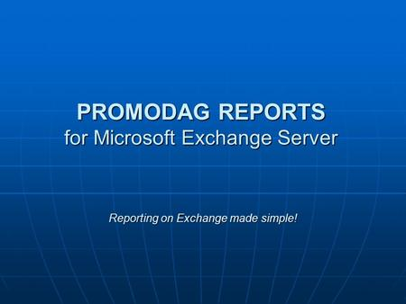Reporting on Exchange made simple! PROMODAG REPORTS for Microsoft Exchange Server.