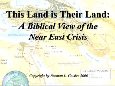 This Land is Their Land: A Biblical View of the Near East Crisis Copyright by Norman L. Geisler 2006.