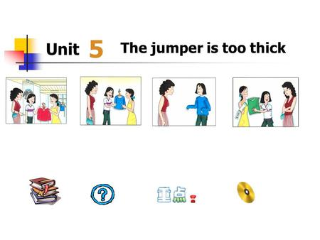 Unit The jumper is too thick 5. New words and expressions: 1. another a. (1) one more Do you want another apple? ( ) (2) some other I saw another coat.