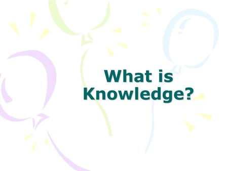 What is Knowledge?. you must believe the knowledge statement your belief in the knowledge statement has to be true your true belief has to be justified.