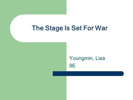 The Stage Is Set For War Youngmin, Lisa 9E. Factors leading Europe to War Imperialism- A policy in which strong nation seeks to dominate other countries.