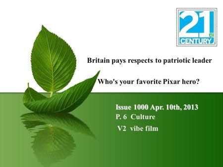 Issue 1000 Apr. 10th, 2013 P. 6 Culture Britain pays respects to patriotic leader Who's your favorite Pixar hero? V2 vibe film.