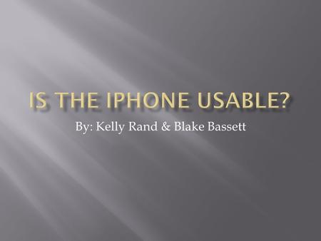 By: Kelly Rand & Blake Bassett What is the iPhone?