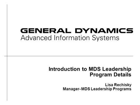 Introduction to MDS Leadership Program Details Lisa Rechisky Manager- MDS Leadership Programs.