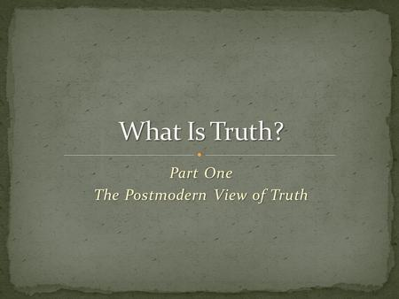Part One The Postmodern View of Truth