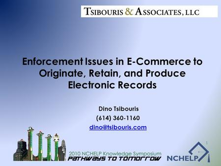 Dino Tsibouris (614) 360-1160 Enforcement Issues in E-Commerce to Originate, Retain, and Produce Electronic Records 1.