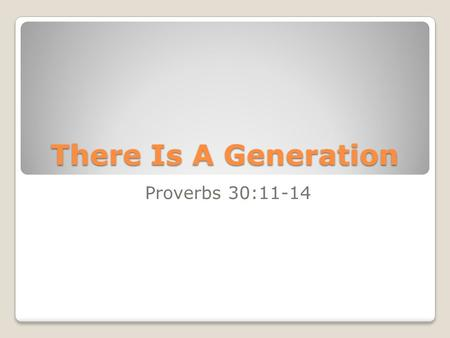There Is A Generation Proverbs 30:11-14.