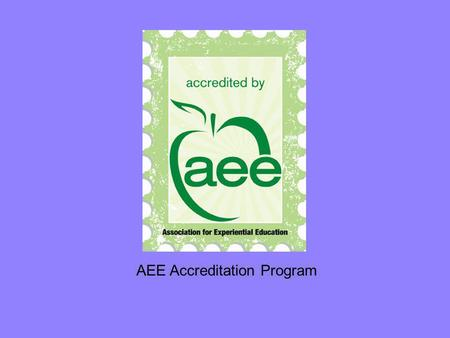 AEE Accreditation Program. Provide an overview of AEEs Accreditation Program process program policy standards.