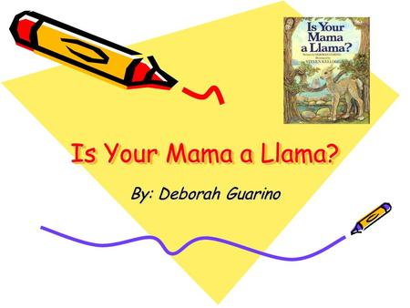 Is Your Mama a Llama? By: Deborah Guarino. Parts of a Book.