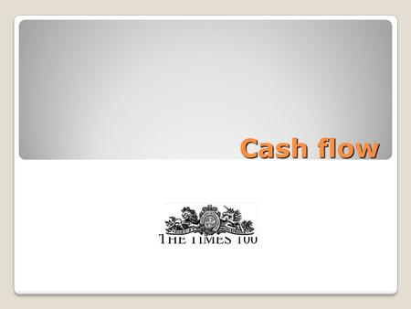 Cash flow THE TIMES 100. What is cash? Cash is notes, coins and bank deposits that provide firms with the spending power to pay their bills and expenses.