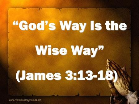 Gods Way Is the Wise Way (James 3:13-18) (James 3:13-18)