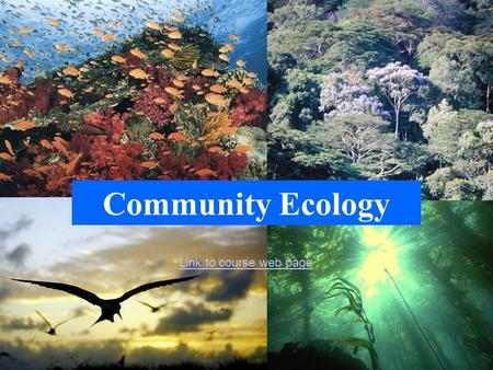 Community Ecology Link to course web page.
