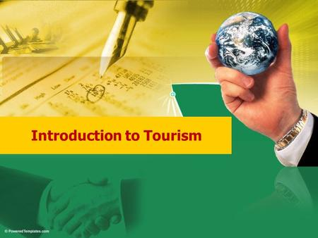 Introduction to Tourism. Tourism is a major global Industry. Its contribution to economic development has encouraged countries to pursue this highly dynamic.