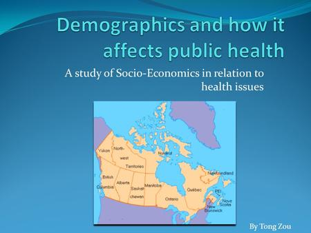 A study of Socio-Economics in relation to health issues By Tong Zou.