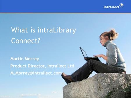 What is intraLibrary Connect? Martin Morrey Product Director, Intrallect Ltd