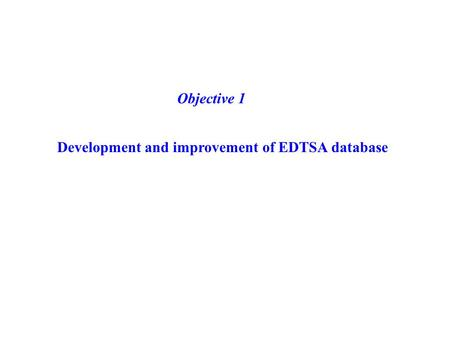Development and improvement of EDTSA database Objective 1.