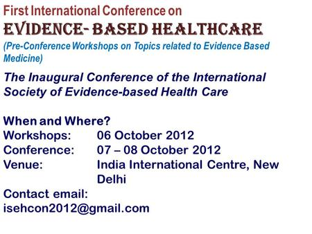 First International Conference on Evidence- based healthcare (Pre-Conference Workshops on Topics related to Evidence Based Medicine) The Inaugural Conference.