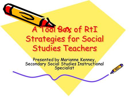 A Tool Box of RtI Strategies for Social Studies Teachers Presented by Marianne Kenney, Secondary Social Studies Instructional Specialist.