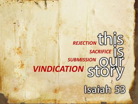 REJECTION SACRIFICE SUBMISSION VINDICATION. justification against denial or censure to prove to be right! VINDICATION.