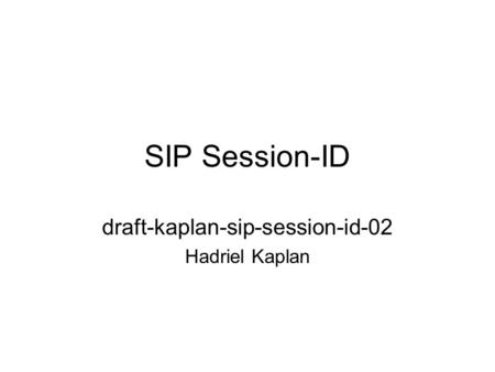 SIP Session-ID draft-kaplan-sip-session-id-02 Hadriel Kaplan.
