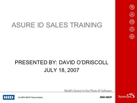 ASURE ID SALES TRAINING PRESENTED BY: DAVID ODRISCOLL JULY 18, 2007.