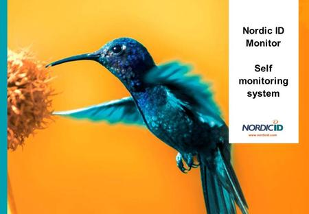 Nordic ID Monitor Self monitoring system. Nordic ID Monitor –self monitoring system BACKGROUND There is new legislation for controlling food quality and.