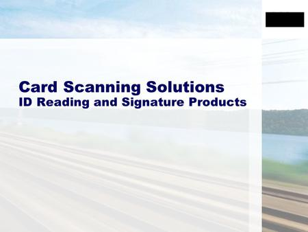 Card Scanning Solutions ID Reading and Signature Products.