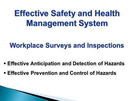 Effective Anticipation and Detection of Hazards Effective Anticipation and Detection of Hazards Effective Prevention and Control of Hazards Effective Prevention.